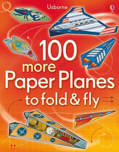 100 more Paper Planes to fold & fly - Fold and Fly (Paperback)