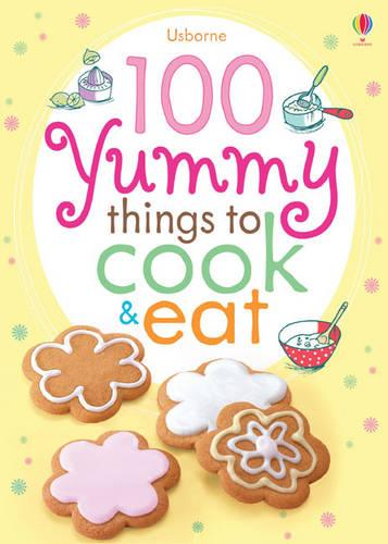 100 Yummy Things to Cook and Eat (Paperback)
