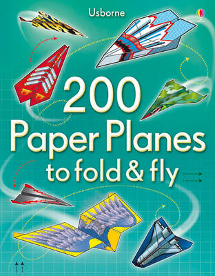 200 Paper Planes to Fold and Fly - Paper Planes (Paperback)