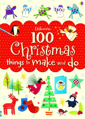 100 Christmas Things to Make and Do - Things To Make And Do (Paperback)