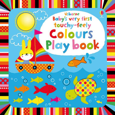 Baby's Very First touchy-feely Colours Play book - Baby's Very First Books (Board book)