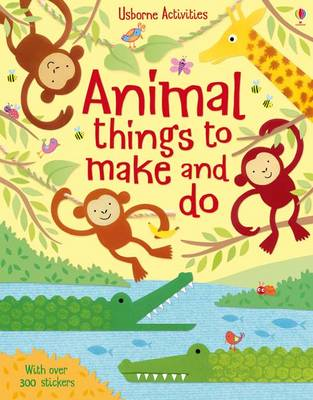 Animal Things to Make and Do - Things To Make And Do (Paperback)