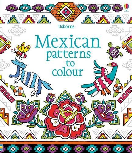 Mexican Patterns to Colour - Patterns to Colour (Paperback)