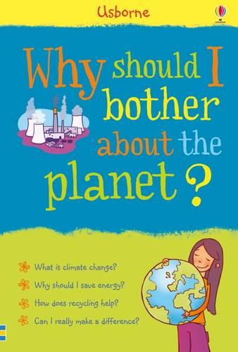 Why Should I Bother About the Planet? - What and Why (Hardback)