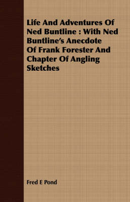 Life and Adventures of Ned Buntline: With Ned Buntline's Anecdote of Frank Forester and Chapter of Angling Sketches (Paperback)