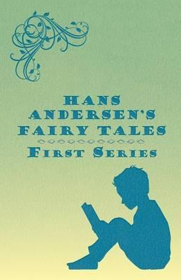 Hans Andersen's Fairy Tales; First Series (Paperback)