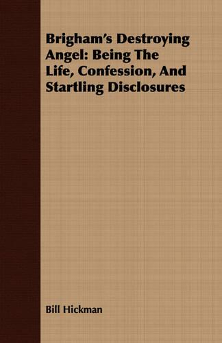 Brigham's Destroying Angel: Being the Life, Confession, and Startling Disclosures (Paperback)