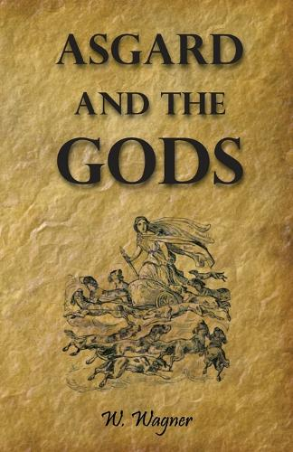 Asgard and the Gods the Tales and Traditions of Our Northern Ancestors Froming a Complete Manual of Norse Mythology (Paperback)