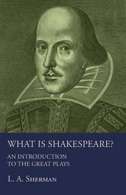 What Is Shakespeare? an Introduction to the Great Plays (Paperback)