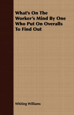 What's on the Worker's Mind by One Who Put on Overalls to Find Out (Paperback)