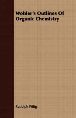 Wohler's Outlines of Organic Chemistry (Paperback)
