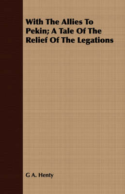 With the Allies to Pekin; A Tale of the Relief of the Legations (Paperback)
