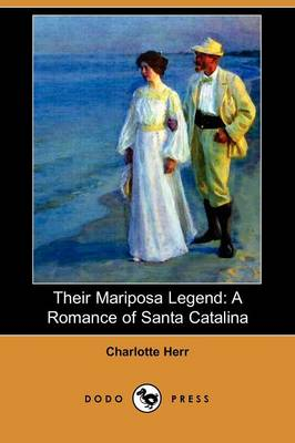 Their Mariposa Legend: A Romance of Santa Catalina (Dodo Press) (Paperback)