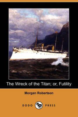 The Wreck of the Titan; Or, Futility (Dodo Press) (Paperback)