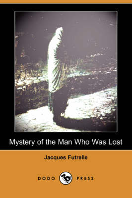 Mystery of the Man Who Was Lost (Dodo Press) (Paperback)