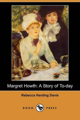 Margret Howth: A Story of To-Day (Dodo Press) (Paperback)