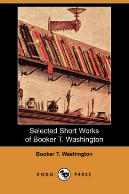 Selected Short Works of Booker T. Washington (Dodo Press) (Paperback)