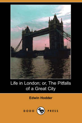 Life in London; Or, the Pitfalls of a Great City (Dodo Press) (Paperback)