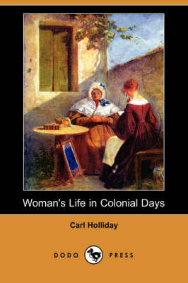 Woman's Life in Colonial Days (Dodo Press) (Paperback)