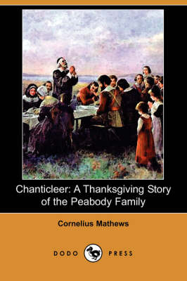 Chanticleer: A Thanksgiving Story of the Peabody Family (Dodo Press) (Paperback)