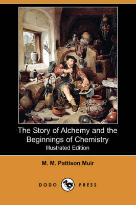 The Story of Alchemy and the Beginnings of Chemistry (Illustrated Edition) (Dodo Press) (Paperback)