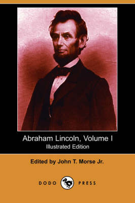 Abraham Lincoln, Volume I (Illustrated Edition) (Dodo Press) (Paperback)