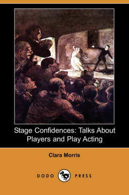 Stage Confidences: Talks about Players and Play Acting (Dodo Press) (Paperback)