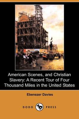 American Scenes, and Christian Slavery: A Recent Tour of Four Thousand Miles in the United States (Dodo Press) (Paperback)