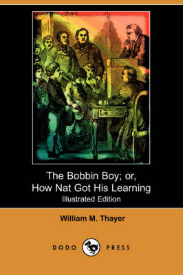 The Bobbin Boy; Or, How Nat Got His Learning (Illustrated Edition) (Dodo Press) (Paperback)