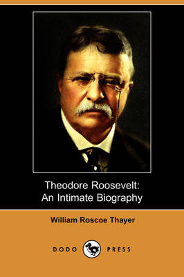 Theodore Roosevelt: An Intimate Biography (Dodo Press) (Paperback)