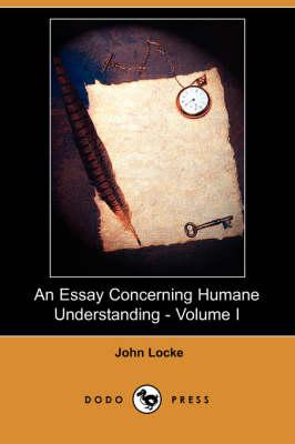 An Essay Concerning Humane Understanding - Volume I (Dodo Press) (Paperback)