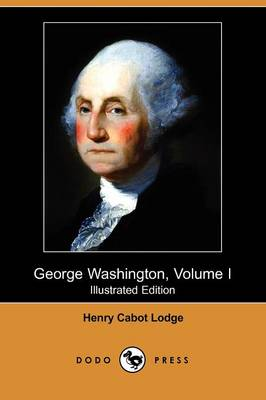 George Washington, Volume I (Illustrated Edition) (Dodo Press) (Paperback)