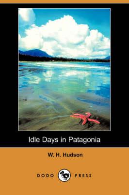 Idle Days in Patagonia (Dodo Press) (Paperback)