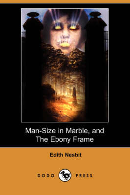 Man-Size in Marble, and the Ebony Frame (Dodo Press) (Paperback)