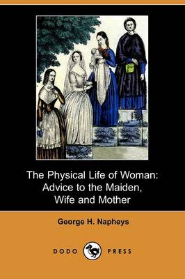 The Physical Life of Woman: Advice to the Maiden, Wife and Mother (Dodo Press) (Paperback)