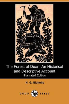 The Forest of Dean: An Historical and Descriptive Account (Illustrated Edition) (Dodo Press) (Paperback)