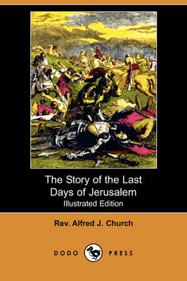 The Story of the Last Days of Jerusalem (Illustrated Edition) (Dodo Press) (Paperback)