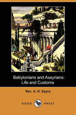 Babylonians and Assyrians: Life and Customs (Dodo Press) (Paperback)