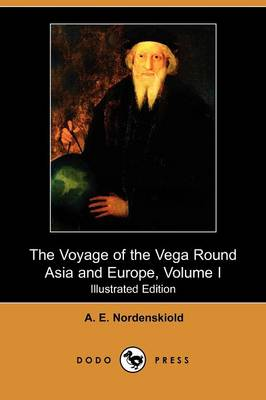 The Voyage of the Vega Round Asia and Europe, Volume I (Illustrated Edition) (Dodo Press) (Paperback)