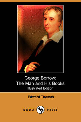 George Borrow: The Man and His Books (Illustrated Edition) (Dodo Press) (Paperback)