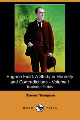 Eugene Field: A Study in Heredity and Contradictions - Volume I (Illustrated Edition) (Dodo Press) (Paperback)