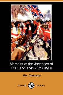 Memoirs of the Jacobites of 1715 and 1745 - Volume II (Dodo Press) (Paperback)