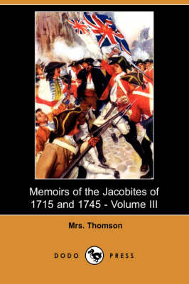 Memoirs of the Jacobites of 1715 and 1745 - Volume III (Dodo Press) (Paperback)