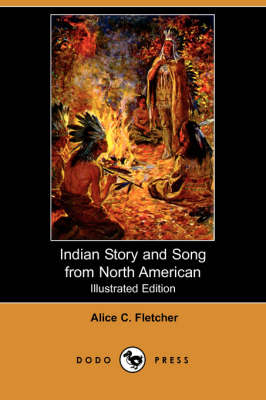Indian Story and Song from North America (Illustrated Edition) (Dodo Press) (Paperback)