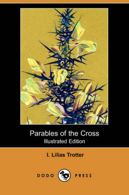Parables of the Cross (Illustrated Edition) (Dodo Press) (Paperback)