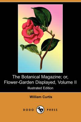 The Botanical Magazine; Or, Flower-Garden Displayed, Volume II (Illustrated Edition) (Dodo Press) (Paperback)