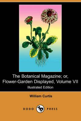 The Botanical Magazine; Or, Flower-Garden Displayed, Volume VII (Illustrated Edition) (Dodo Press) (Paperback)