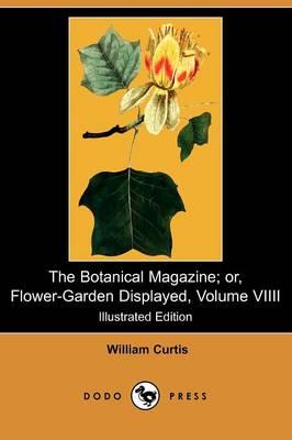 The Botanical Magazine; Or, Flower-Garden Displayed, Volume VIIII (Illustrated Edition) (Dodo Press) (Paperback)