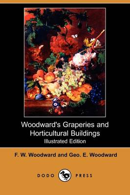 Woodward's Graperies and Horticultural Buildings (Illustrated Edition) (Dodo Press) (Paperback)