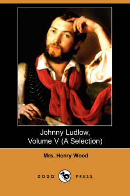 Johnny Ludlow, Volume V (a Selection) (Dodo Press) (Paperback)
